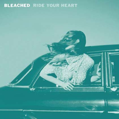 Bleached, 'Ride Your Heart'